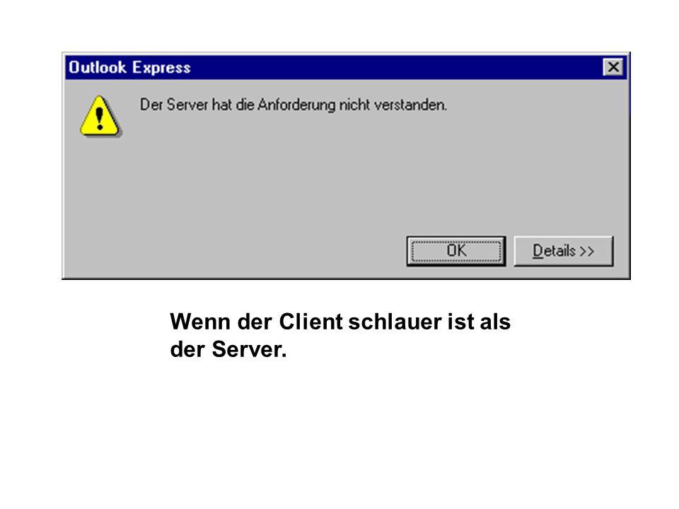 Wenn der Client schlauer ist als der Server.