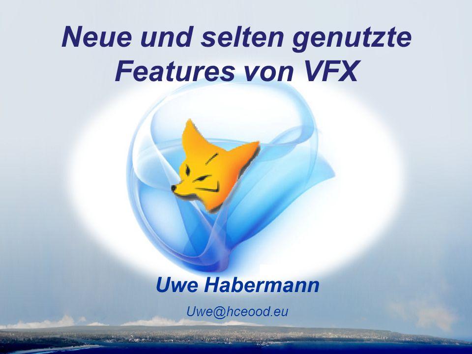 Uwe Habermann Uwe@hceood.eu Neue und selten genutzte Features von VFX
