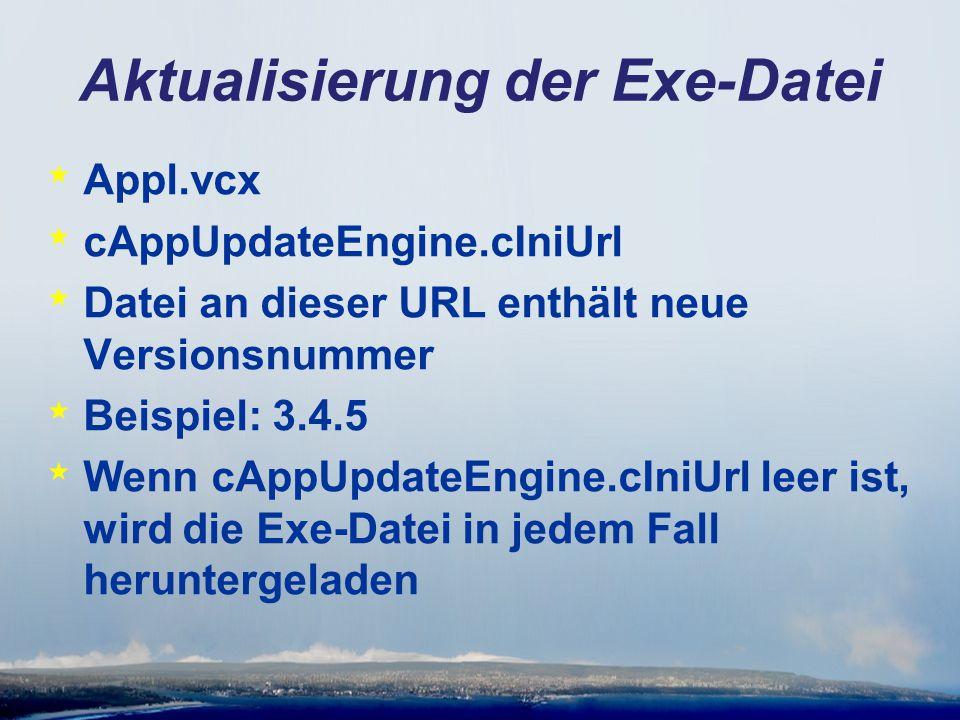 Aktualisierung der Exe-Datei * Appl.vcx * cAppUpdateEngine.cIniUrl * Datei an dieser URL enthält neue Versionsnummer * Beispiel: 3.4.5 * Wenn cAppUpdateEngine.cIniUrl leer ist, wird die Exe-Datei in jedem Fall heruntergeladen