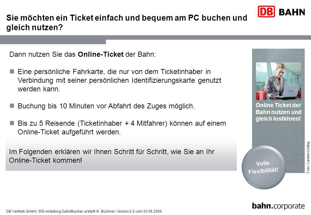 DB Vertrieb GmbH, SfS-Anleitung Selbstbucher, erstellt: K. Büchner, Version 2.0 vom 30.06.2009 Sie möchten ein Ticket einfach und bequem am PC buchen