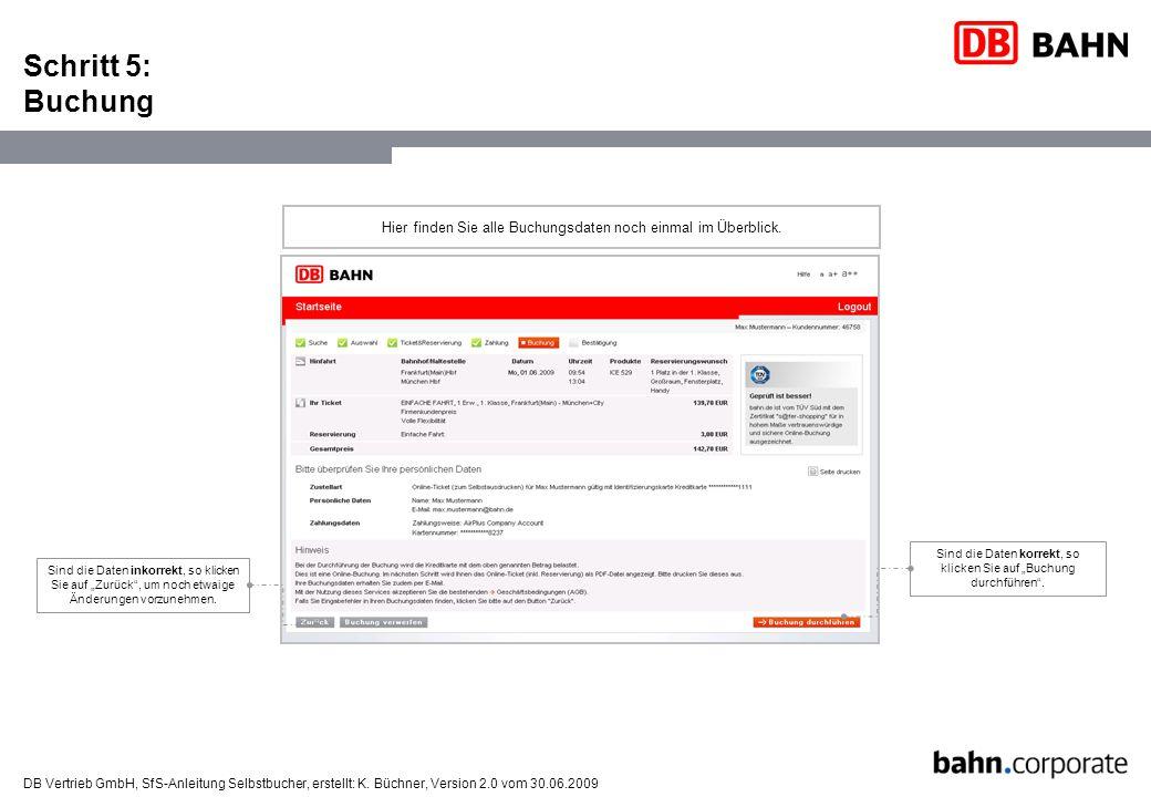 DB Vertrieb GmbH, SfS-Anleitung Selbstbucher, erstellt: K. Büchner, Version 2.0 vom 30.06.2009 Schritt 5: Buchung Hier finden Sie alle Buchungsdaten n