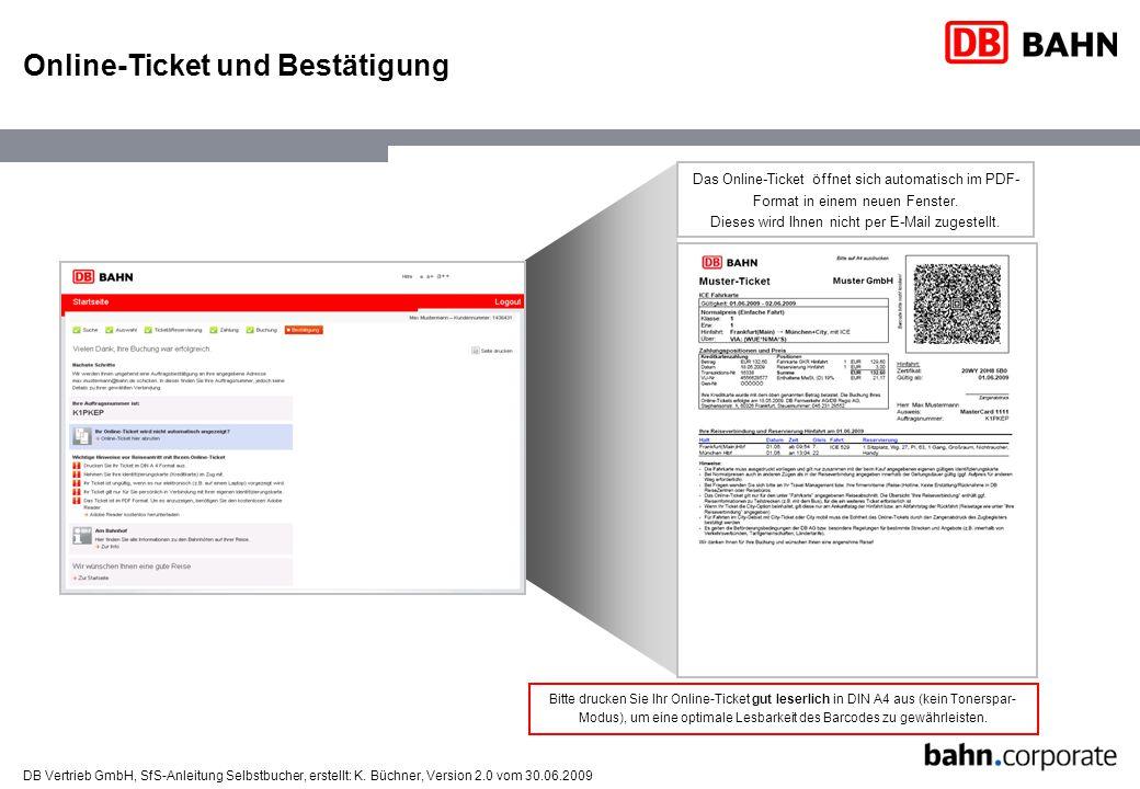 DB Vertrieb GmbH, SfS-Anleitung Selbstbucher, erstellt: K. Büchner, Version 2.0 vom 30.06.2009 Online-Ticket und Bestätigung Das Online-Ticket öffnet