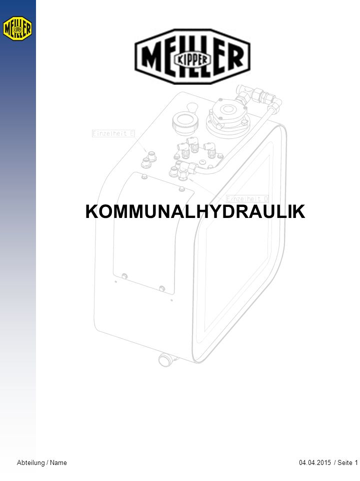 04.04.2015 / Seite 1Abteilung / Name KOMMUNALHYDRAULIK