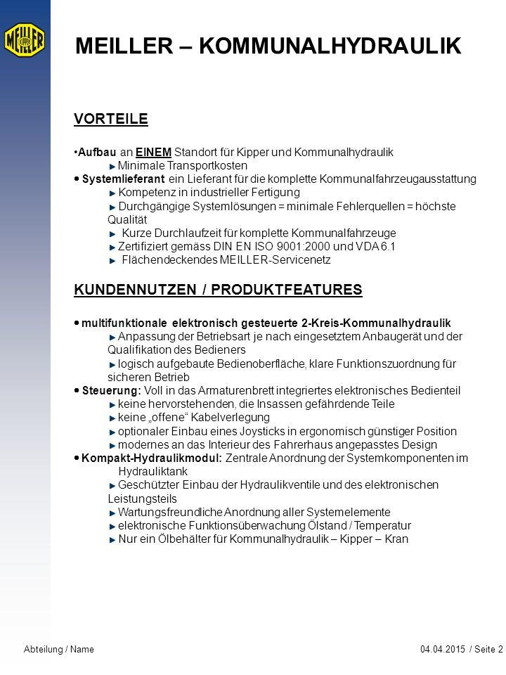 04.04.2015 / Seite 2Abteilung / Name MEILLER – KOMMUNALHYDRAULIK VORTEILE Aufbau an EINEM Standort für Kipper und Kommunalhydraulik Minimale Transport