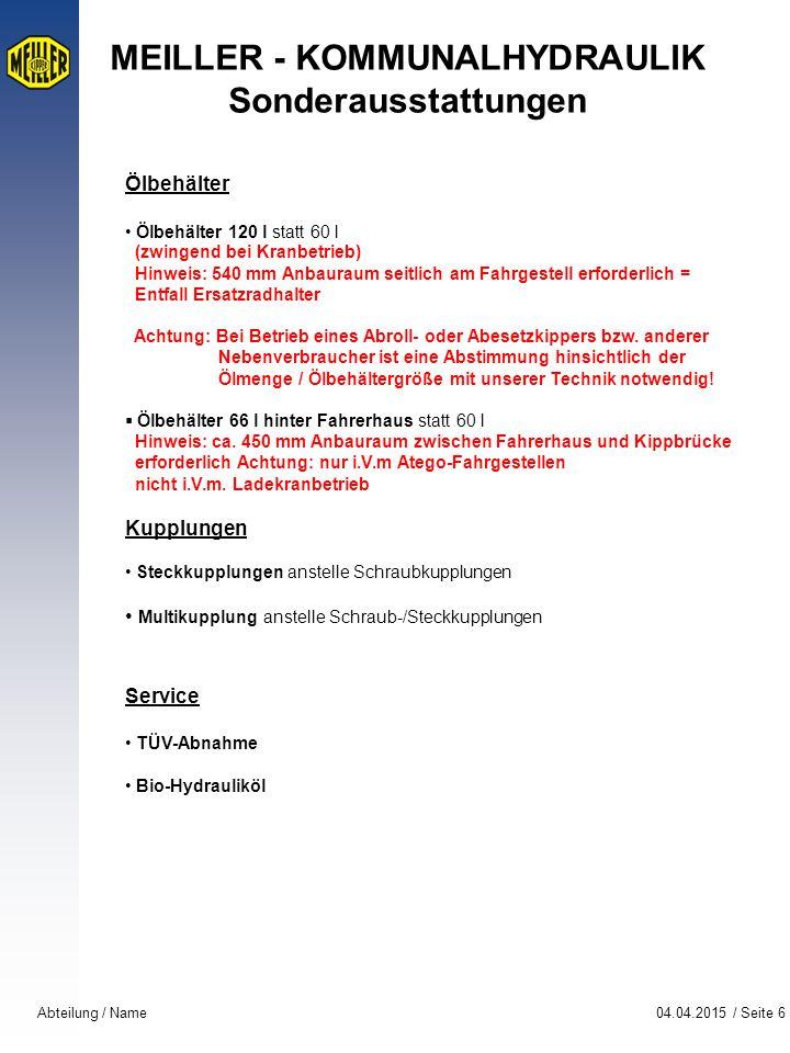 04.04.2015 / Seite 6Abteilung / Name MEILLER - KOMMUNALHYDRAULIK Sonderausstattungen Ölbehälter Ölbehälter 120 l statt 60 l (zwingend bei Kranbetrieb)