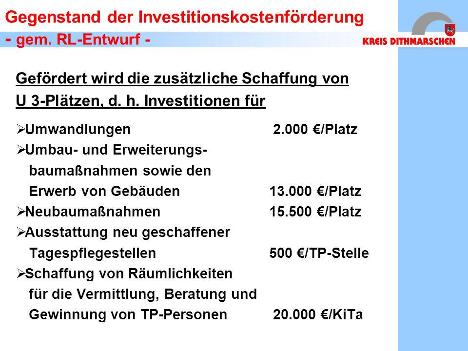 Gegenstand der Investitionskostenförderung - gem. RL-Entwurf - Gefördert wird die zusätzliche Schaffung von U 3-Plätzen, d. h. Investitionen für  Umw