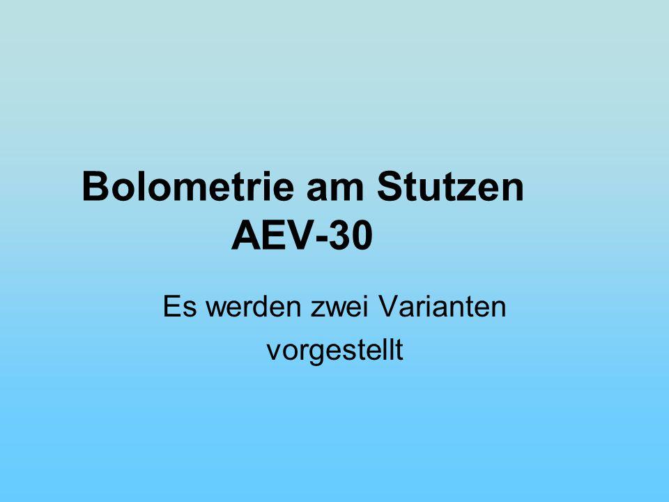 Bolometrie am Stutzen AEV-30 Es werden zwei Varianten vorgestellt