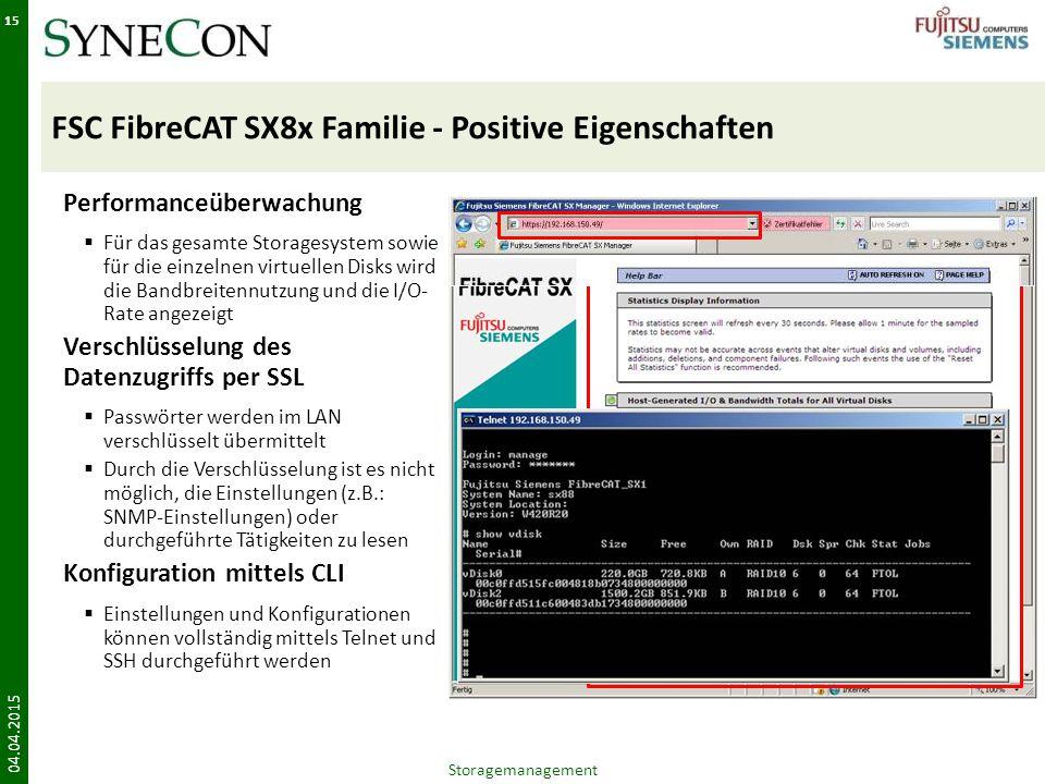 FSC FibreCAT SX8x Familie - Positive Eigenschaften 04.04.2015 15 Performanceüberwachung  Für das gesamte Storagesystem sowie für die einzelnen virtuellen Disks wird die Bandbreitennutzung und die I/O- Rate angezeigt Verschlüsselung des Datenzugriffs per SSL  Passwörter werden im LAN verschlüsselt übermittelt  Durch die Verschlüsselung ist es nicht möglich, die Einstellungen (z.B.: SNMP-Einstellungen) oder durchgeführte Tätigkeiten zu lesen Konfiguration mittels CLI  Einstellungen und Konfigurationen können vollständig mittels Telnet und SSH durchgeführt werden Storagemanagement