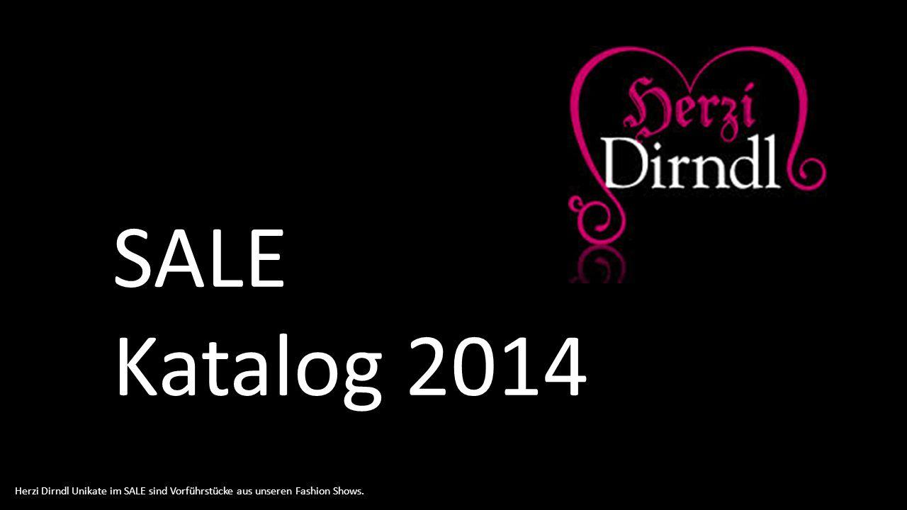 SALE Katalog 2014 Herzi Dirndl Unikate im SALE sind Vorführstücke aus unseren Fashion Shows.