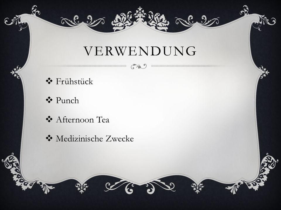 VERWENDUNG  Frühstück  Punch  Afternoon Tea  Medizinische Zwecke
