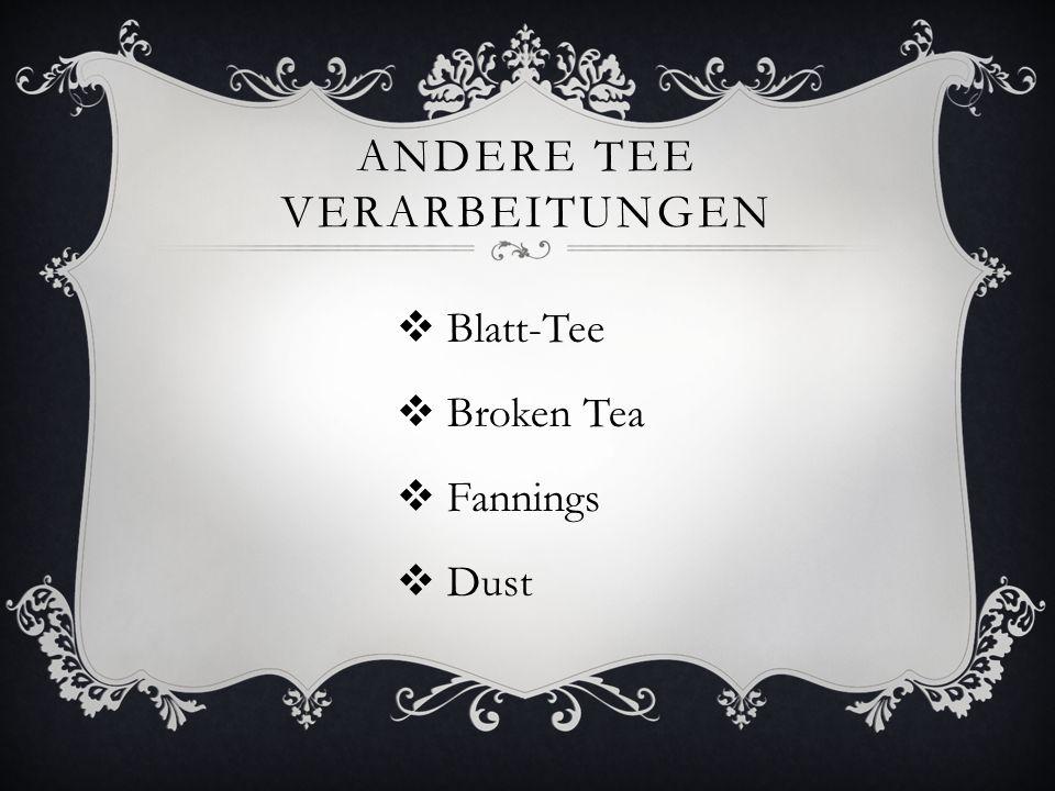 ANDERE TEE VERARBEITUNGEN  Blatt-Tee  Broken Tea  Fannings  Dust