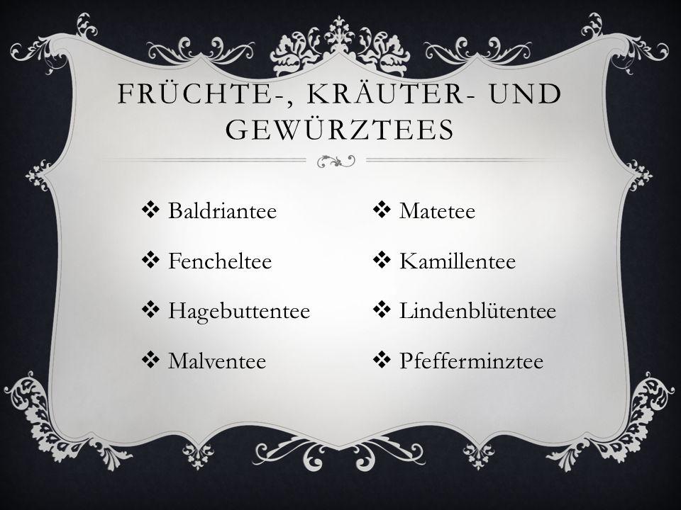 FRÜCHTE-, KRÄUTER- UND GEWÜRZTEES  Baldriantee  Fencheltee  Hagebuttentee  Malventee  Matetee  Kamillentee  Lindenblütentee  Pfefferminztee