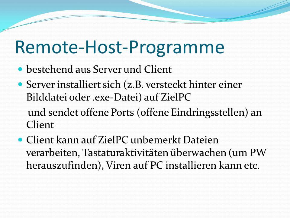 Remote-Host-Programme bestehend aus Server und Client Server installiert sich (z.B. versteckt hinter einer Bilddatei oder.exe-Datei) auf ZielPC und se