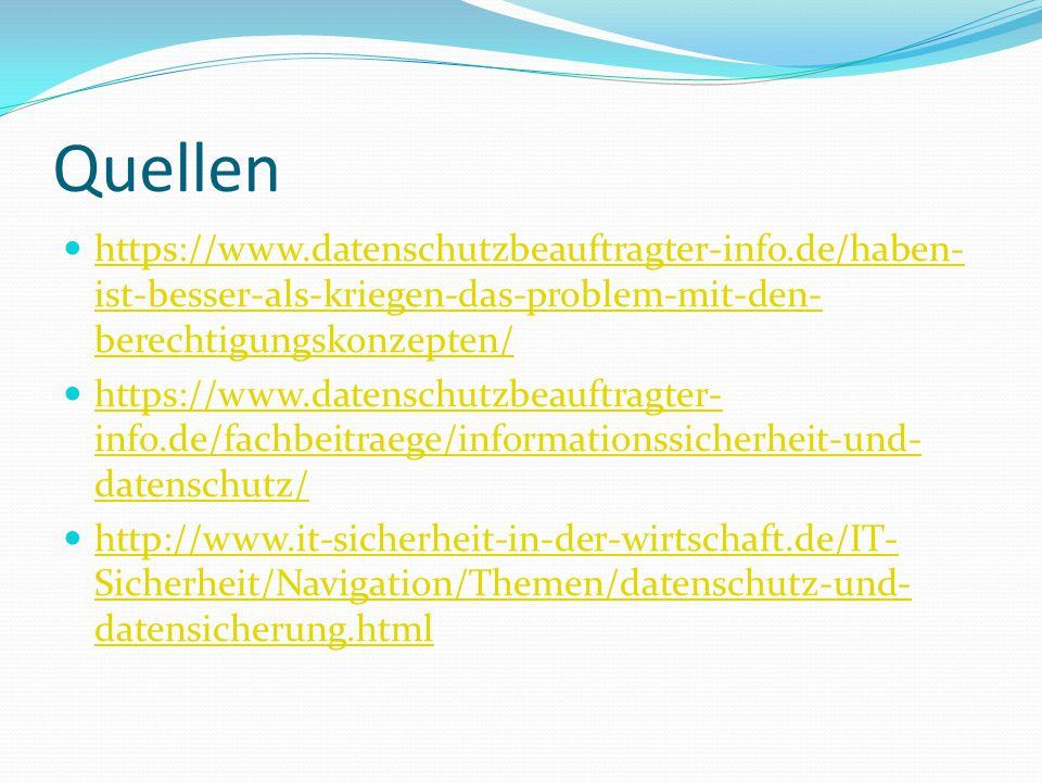 Quellen https://www.datenschutzbeauftragter-info.de/haben- ist-besser-als-kriegen-das-problem-mit-den- berechtigungskonzepten/ https://www.datenschutz
