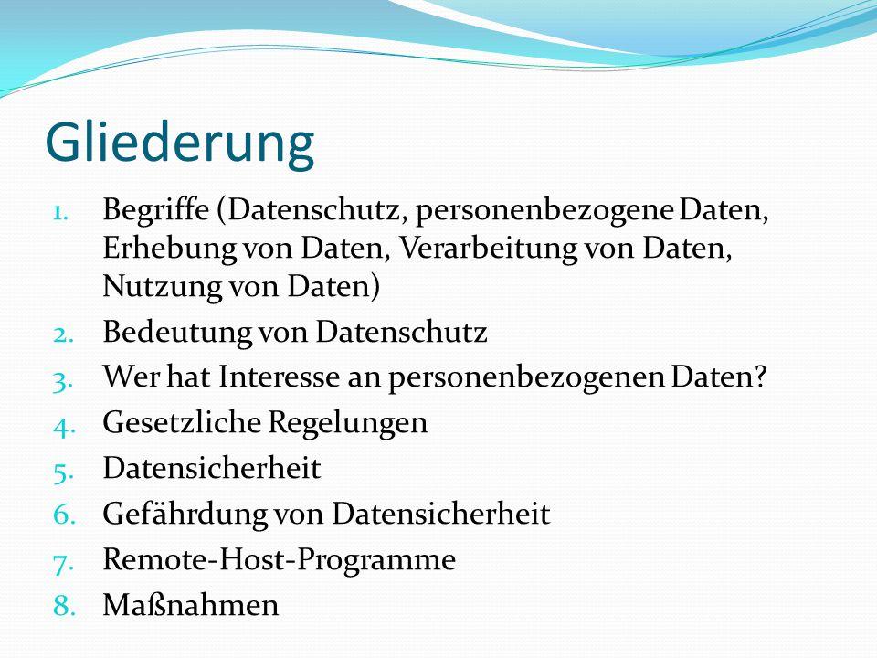 Gliederung 1. Begriffe (Datenschutz, personenbezogene Daten, Erhebung von Daten, Verarbeitung von Daten, Nutzung von Daten) 2. Bedeutung von Datenschu