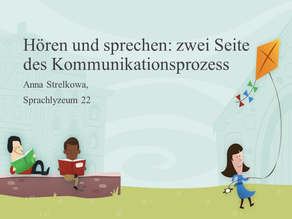 Hören und sprechen: zwei Seite des Kommunikationsprozess Anna Strelkowa, Sprachlyzeum 22