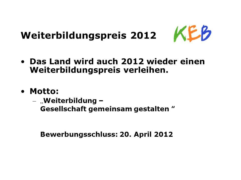 """Weiterbildungspreis 2012 Das Land wird auch 2012 wieder einen Weiterbildungspreis verleihen. Motto: –"""" Weiterbildung – Gesellschaft gemeinsam gestalte"""