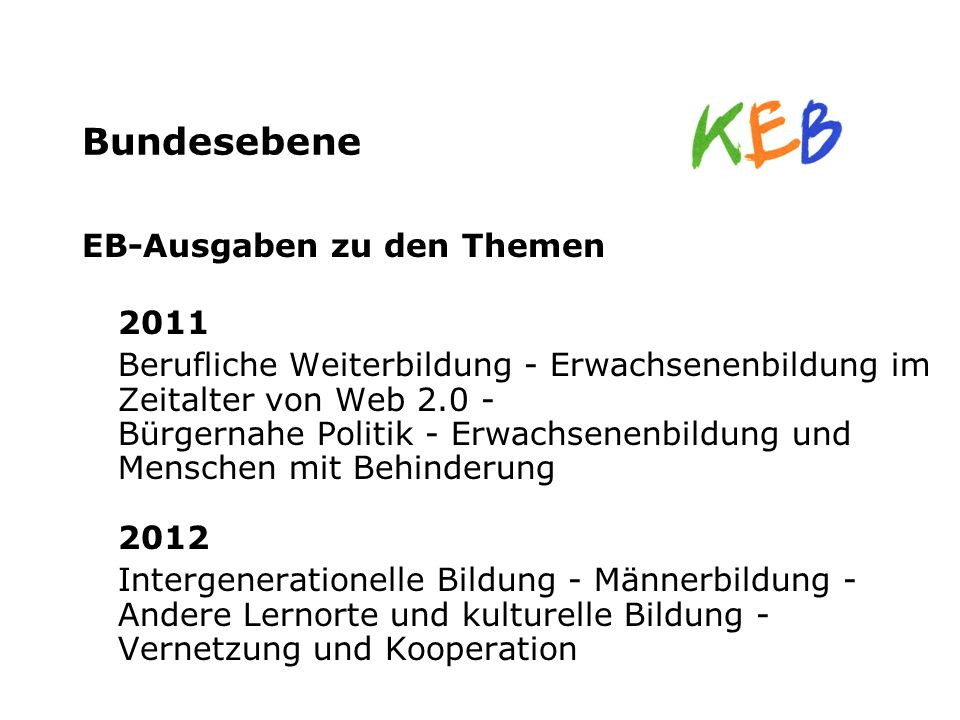 Bundesebene EB-Ausgaben zu den Themen 2011 Berufliche Weiterbildung - Erwachsenenbildung im Zeitalter von Web 2.0 - Bürgernahe Politik - Erwachsenenbi