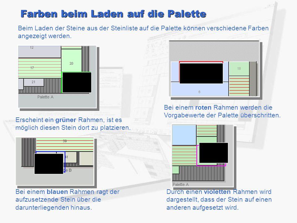 Farben beim Laden auf die Palette Beim Laden der Steine aus der Steinliste auf die Palette können verschiedene Farben angezeigt werden. Erscheint ein
