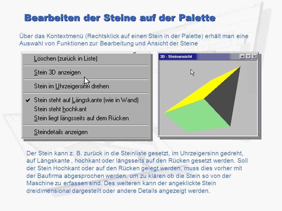 Bearbeiten der Steine auf der Palette Über das Kontextmenü (Rechtsklick auf einen Stein in der Palette) erhält man eine Auswahl von Funktionen zur Bearbeitung und Ansicht der Steine : Der Stein kann z.