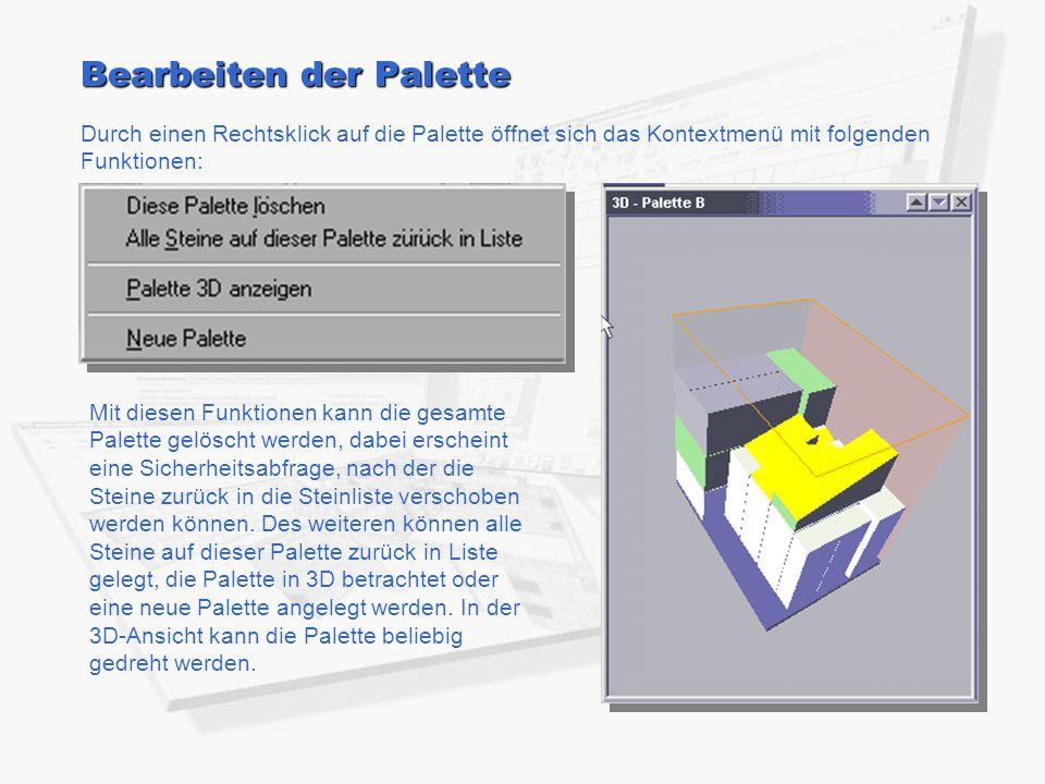Bearbeiten der Palette Durch einen Rechtsklick auf die Palette öffnet sich das Kontextmenü mit folgenden Funktionen: Mit diesen Funktionen kann die gesamte Palette gelöscht werden, dabei erscheint eine Sicherheitsabfrage, nach der die Steine zurück in die Steinliste verschoben werden können.
