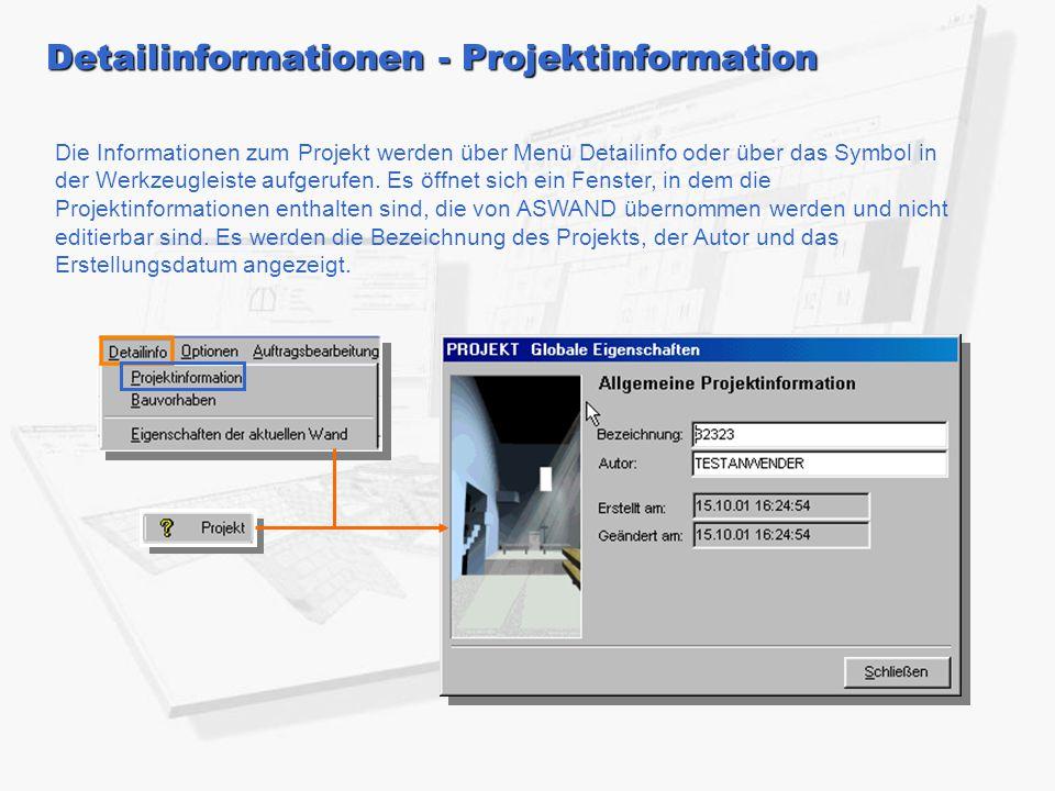 Detailinformationen - Projektinformation Die Informationen zum Projekt werden über Menü Detailinfo oder über das Symbol in der Werkzeugleiste aufgerufen.