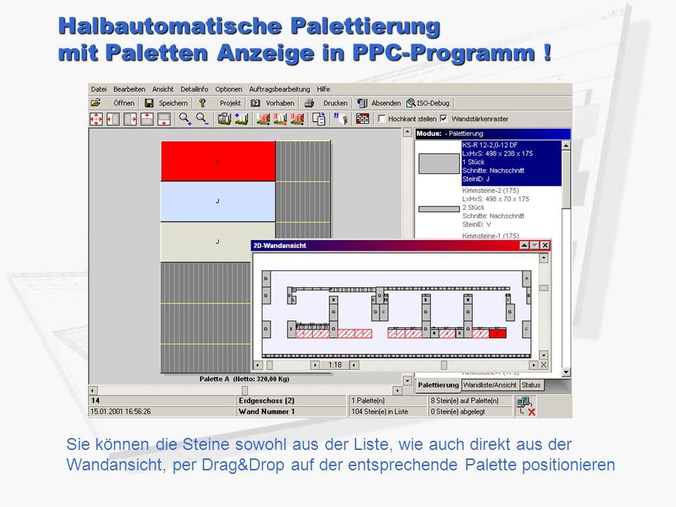 Halbautomatische Palettierung mit Paletten Anzeige in PPC-Programm ! Sie können die Steine sowohl aus der Liste, wie auch direkt aus der Wandansicht,