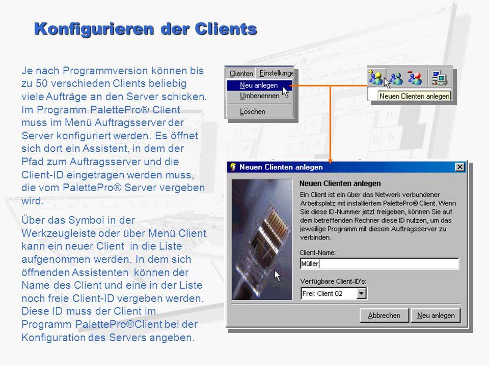 Je nach Programmversion können bis zu 50 verschieden Clients beliebig viele Aufträge an den Server schicken. Im Programm PalettePro® Client muss im Me