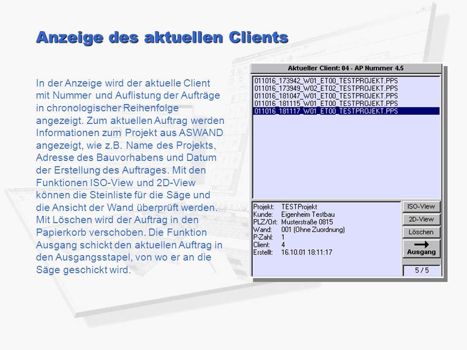Anzeige des aktuellen Clients In der Anzeige wird der aktuelle Client mit Nummer und Auflistung der Aufträge in chronologischer Reihenfolge angezeigt.