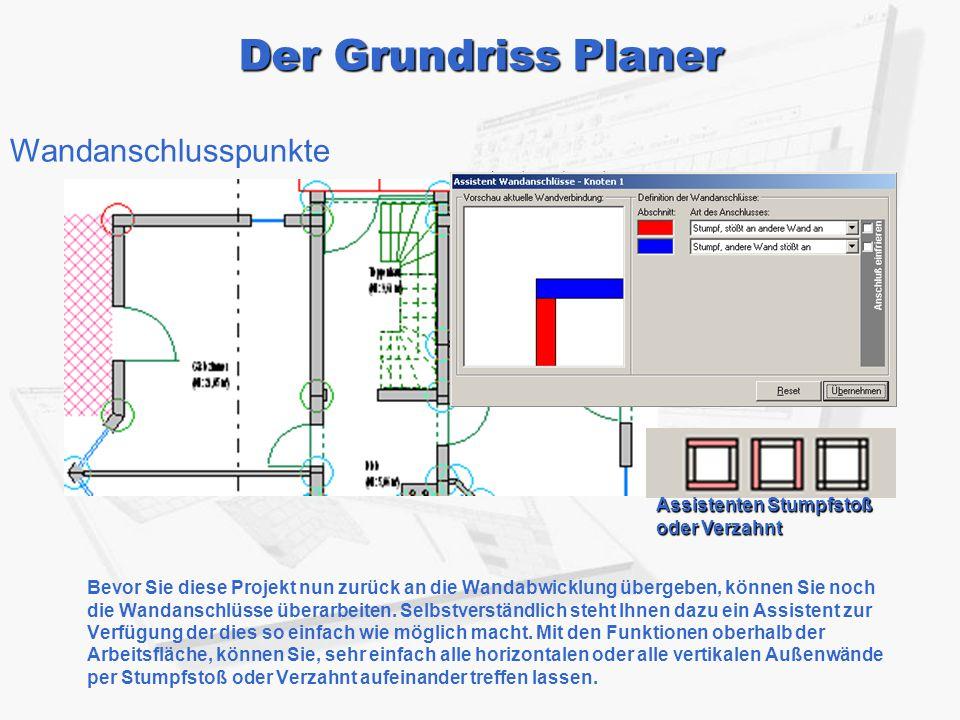 Der Grundriss Planer Der Grundriss Planer Bevor Sie diese Projekt nun zurück an die Wandabwicklung übergeben, können Sie noch die Wandanschlüsse überarbeiten.