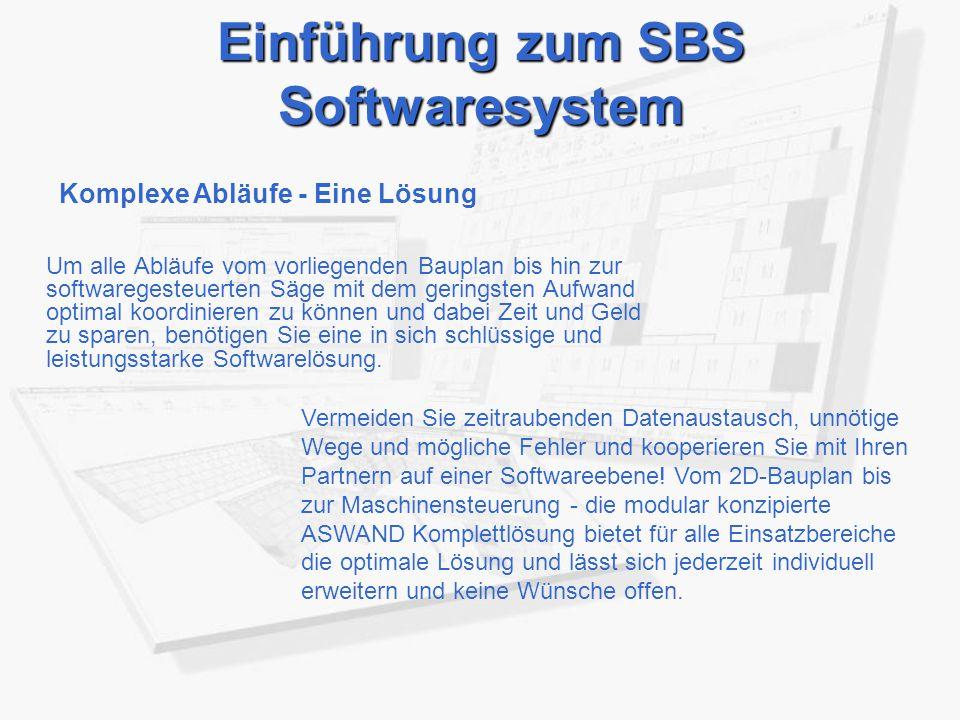 Einführung zum SBS Softwaresystem Um alle Abläufe vom vorliegenden Bauplan bis hin zur softwaregesteuerten Säge mit dem geringsten Aufwand optimal koordinieren zu können und dabei Zeit und Geld zu sparen, benötigen Sie eine in sich schlüssige und leistungsstarke Softwarelösung.