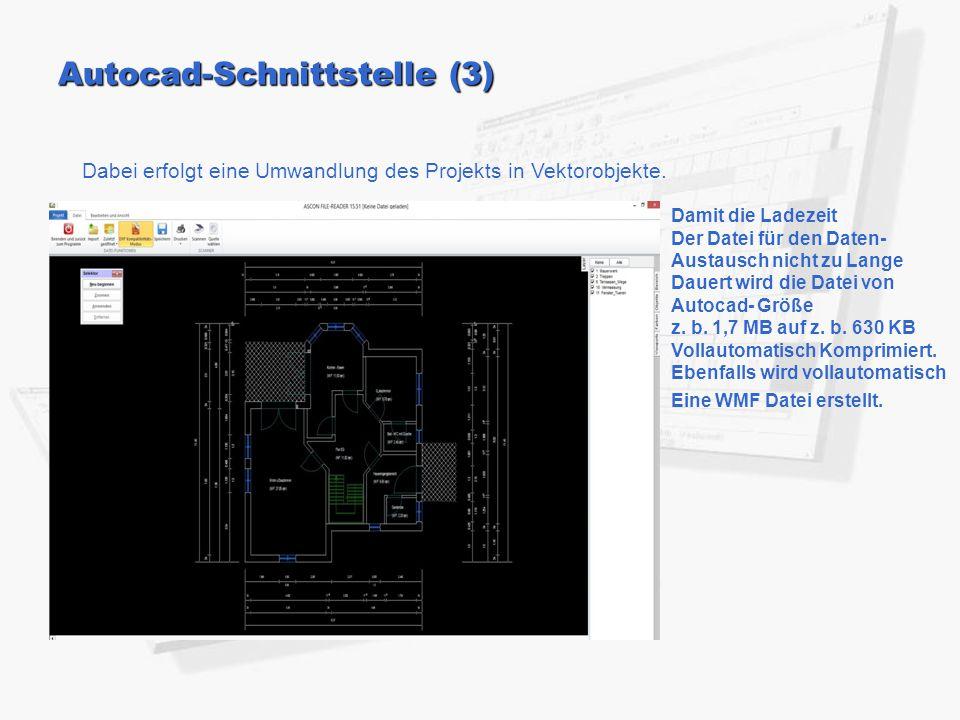 Autocad-Schnittstelle (3) Dabei erfolgt eine Umwandlung des Projekts in Vektorobjekte. Damit die Ladezeit Der Datei für den Daten- Austausch nicht zu