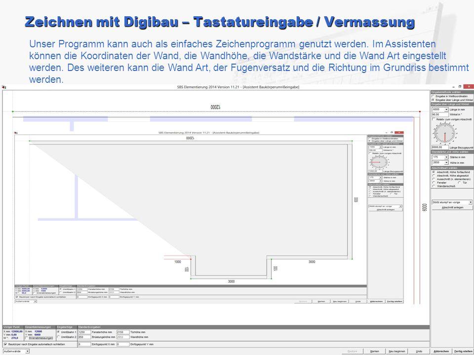 Zeichnen mit Digibau – Tastatureingabe / Vermassung Unser Programm kann auch als einfaches Zeichenprogramm genutzt werden. Im Assistenten können die K