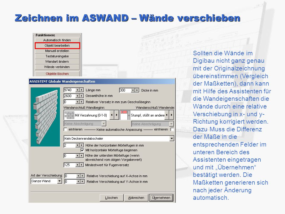 Zeichnen im ASWAND – Wände verschieben Sollten die Wände im Digibau nicht ganz genau mit der Originalzeichnung übereinstimmen (Vergleich der Maßketten