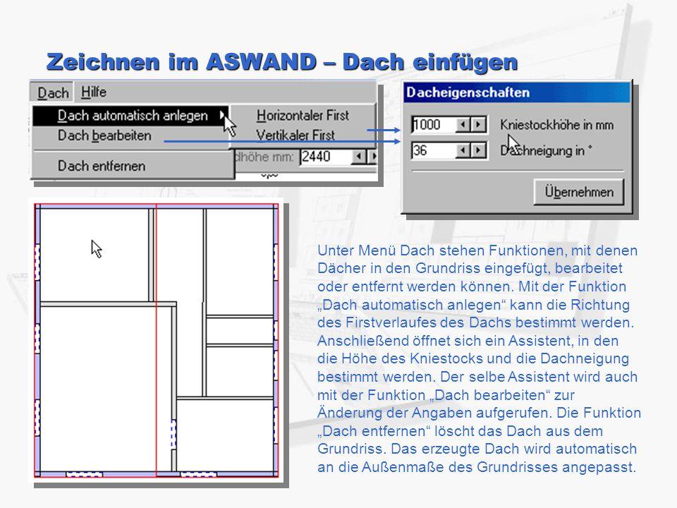 Zeichnen im ASWAND – Dach einfügen Unter Menü Dach stehen Funktionen, mit denen Dächer in den Grundriss eingefügt, bearbeitet oder entfernt werden kön