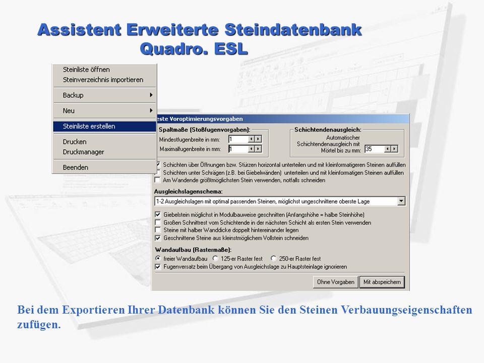 Assistent Erweiterte Steindatenbank Quadro. ESL Bei dem Exportieren Ihrer Datenbank können Sie den Steinen Verbauungseigenschaften zufügen.