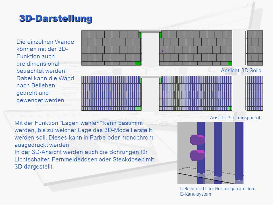 3D-Darstellung Die einzelnen Wände können mit der 3D- Funktion auch dreidimensional betrachtet werden. Dabei kann die Wand nach Belieben gedreht und g