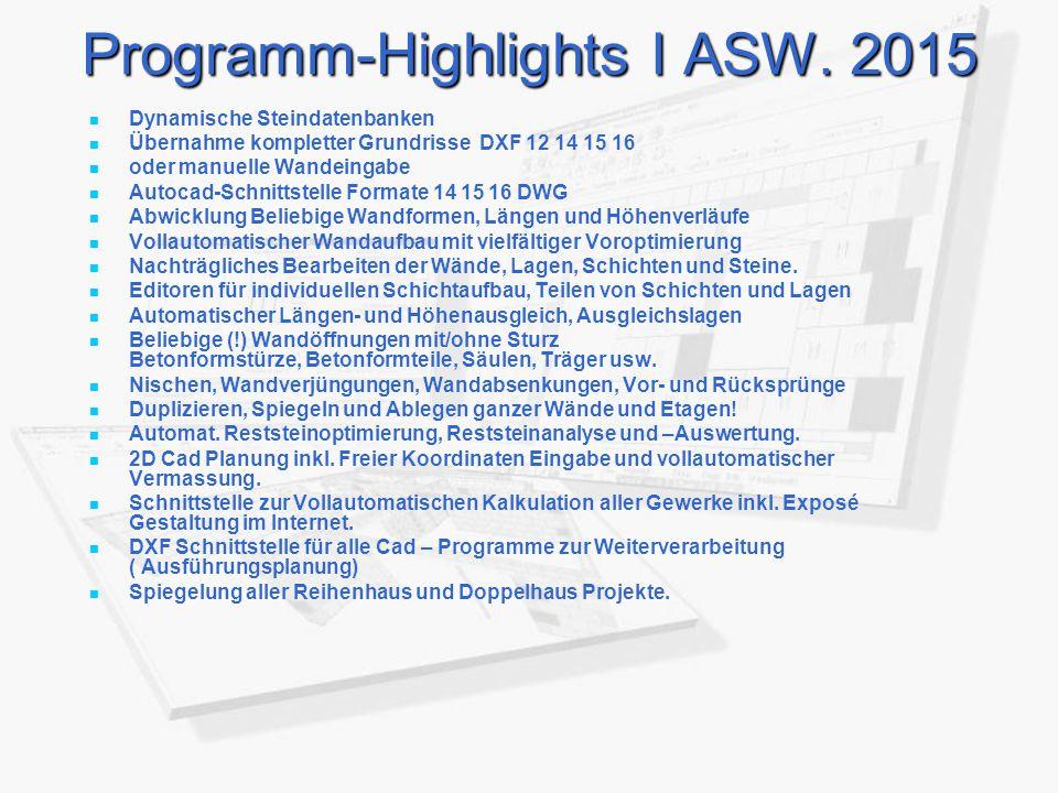 Programm-Highlights I ASW. 2015 Dynamische Steindatenbanken Übernahme kompletter Grundrisse DXF 12 14 15 16 oder manuelle Wandeingabe Autocad-Schnitts