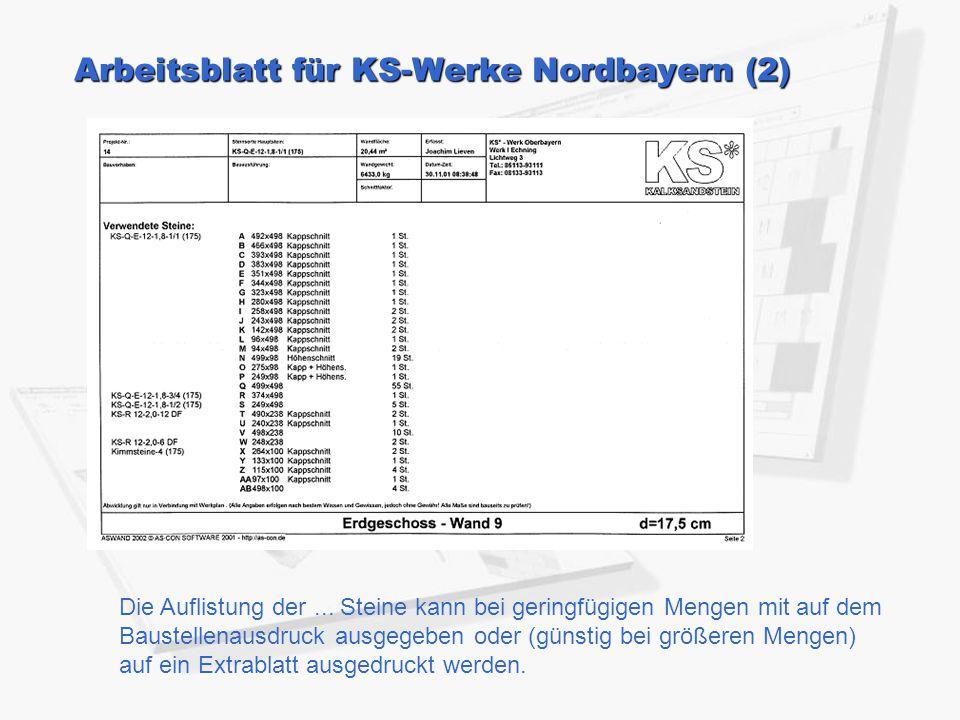 Arbeitsblatt für KS-Werke Nordbayern (2) Die Auflistung der... Steine kann bei geringfügigen Mengen mit auf dem Baustellenausdruck ausgegeben oder (gü
