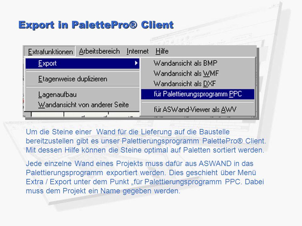 Export in PalettePro® Client Um die Steine einer Wand für die Lieferung auf die Baustelle bereitzustellen gibt es unser Palettierungsprogramm PalettePro® Client.