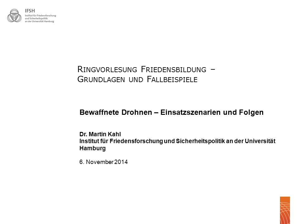 Bewaffnete Drohnen – Einsatzszenarien und Folgen Dr. Martin Kahl Institut für Friedensforschung und Sicherheitspolitik an der Universität Hamburg 6. N