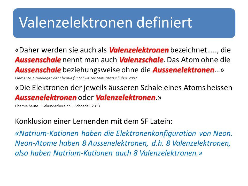 Valenzelektronen definiert Valenzelektronen AussenschaleValenzschale AussenschaleAussenelektronen «Daher werden sie auch als Valenzelektronen bezeichnet….., die Aussenschale nennt man auch Valenzschale.