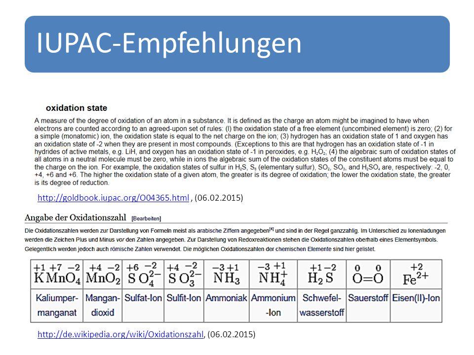 IUPAC-Empfehlungen http://goldbook.iupac.org/O04365.htmlhttp://goldbook.iupac.org/O04365.html, (06.02.2015) http://de.wikipedia.org/wiki/Oxidationszahlhttp://de.wikipedia.org/wiki/Oxidationszahl, (06.02.2015)