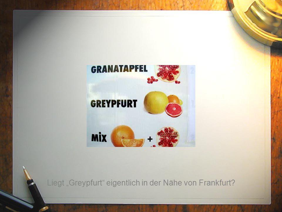 """Liegt """"Greypfurt eigentlich in der Nähe von Frankfurt?"""