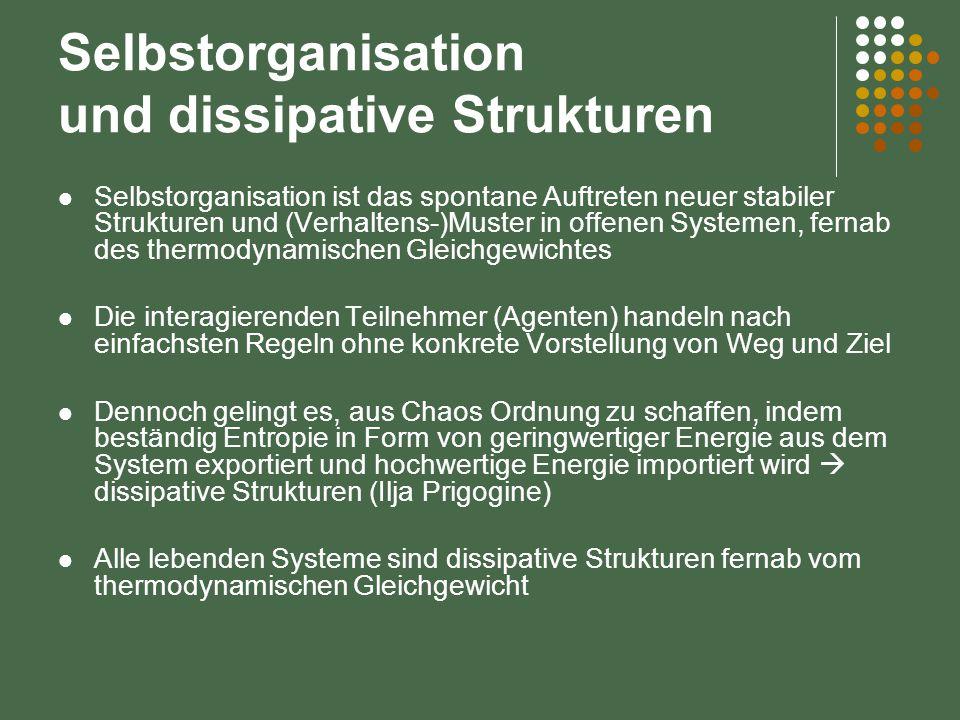 Selbstorganisation und dissipative Strukturen Selbstorganisation ist das spontane Auftreten neuer stabiler Strukturen und (Verhaltens-)Muster in offen
