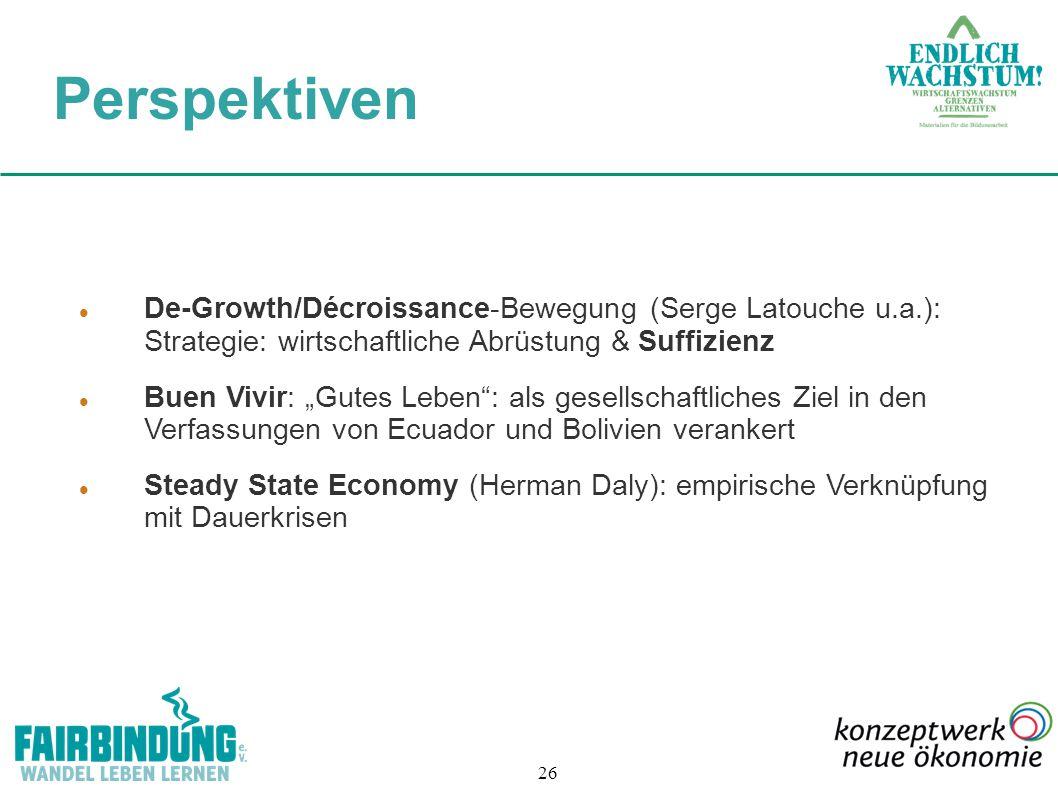"""26 De-Growth/Décroissance-Bewegung (Serge Latouche u.a.): Strategie: wirtschaftliche Abrüstung & Suffizienz Buen Vivir: """"Gutes Leben"""": als gesellschaf"""