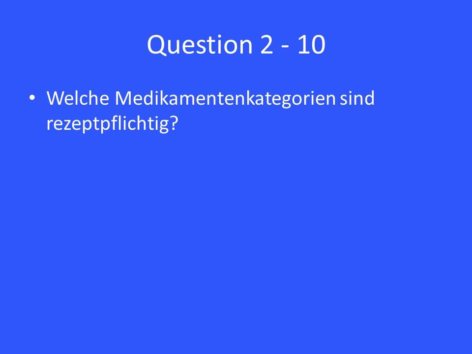 Question 2 - 10 Welche Medikamentenkategorien sind rezeptpflichtig?