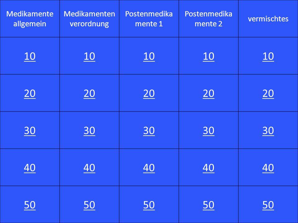 Medikamente allgemein Medikamenten verordnung Postenmedika mente 1 Postenmedika mente 2 vermischtes 10 20 30 40 50