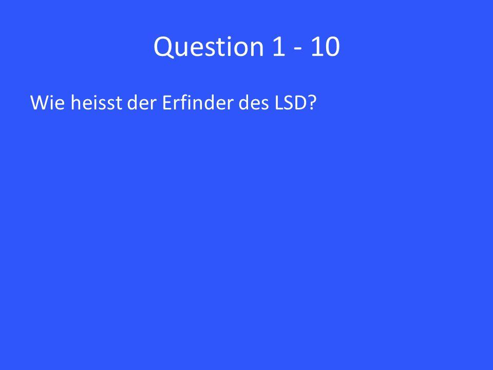 Question 1 - 10 Wie heisst der Erfinder des LSD?