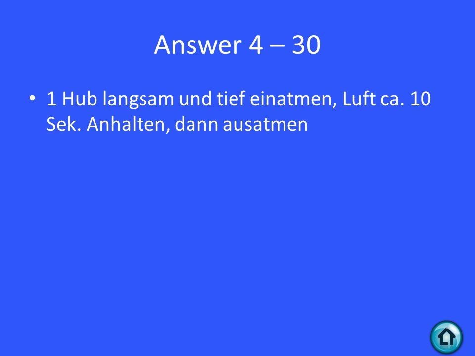 Answer 4 – 30 1 Hub langsam und tief einatmen, Luft ca. 10 Sek. Anhalten, dann ausatmen